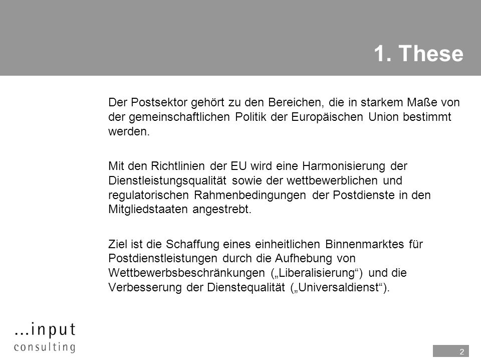 1. TheseDer Postsektor gehört zu den Bereichen, die in starkem Maße von der gemeinschaftlichen Politik der Europäischen Union bestimmt werden.