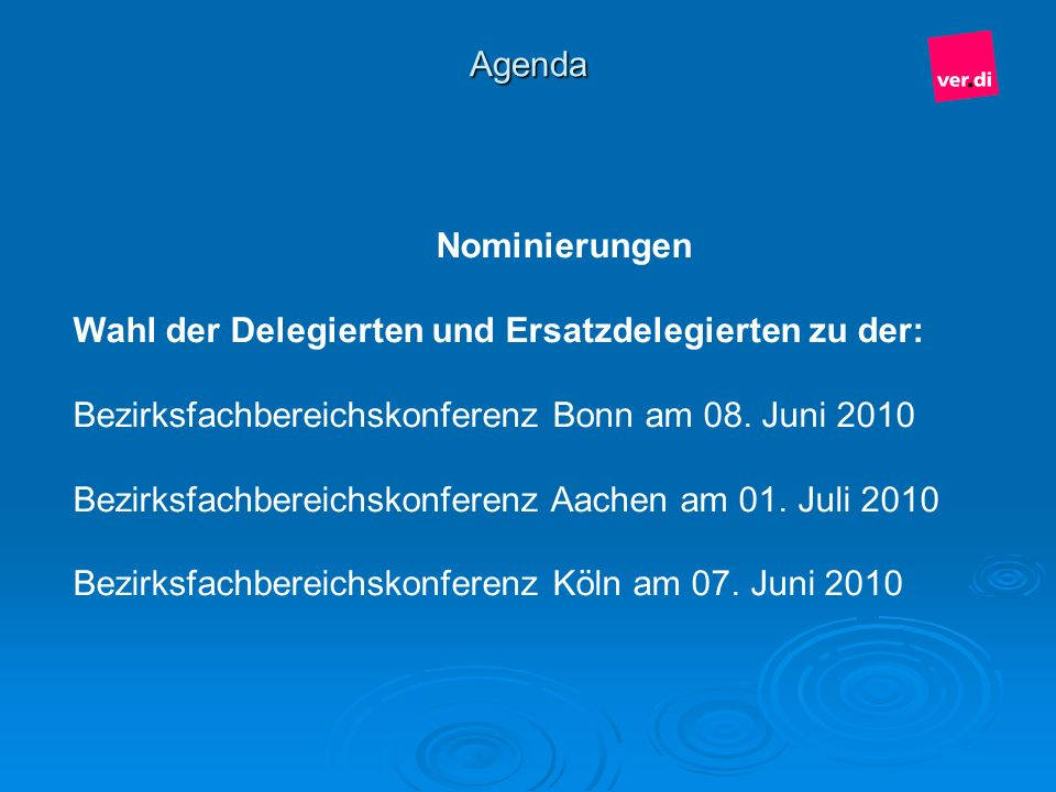 Agenda Nominierungen. Wahl der Delegierten und Ersatzdelegierten zu der: Bezirksfachbereichskonferenz Bonn am 08. Juni 2010.