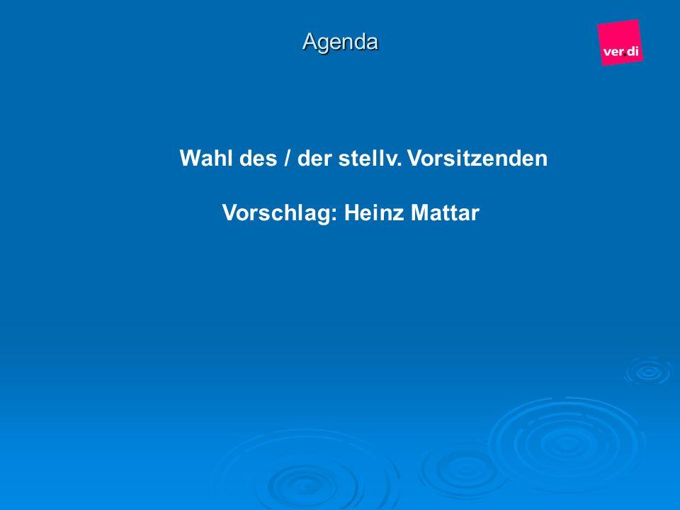 Wahl des / der stellv. Vorsitzenden Vorschlag: Heinz Mattar