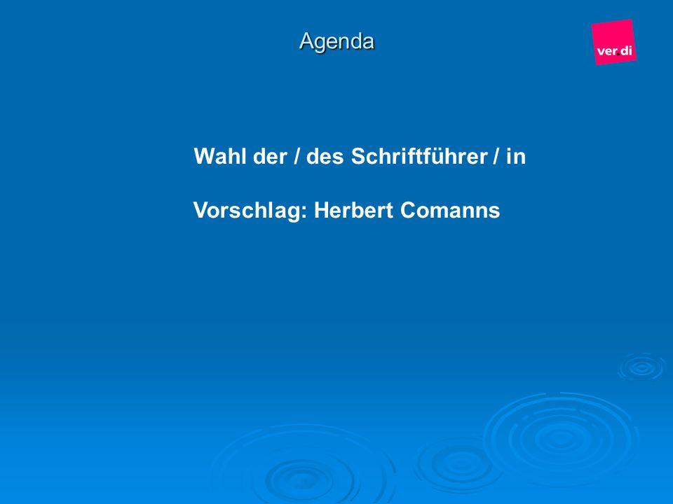 Wahl der / des Schriftführer / in Vorschlag: Herbert Comanns