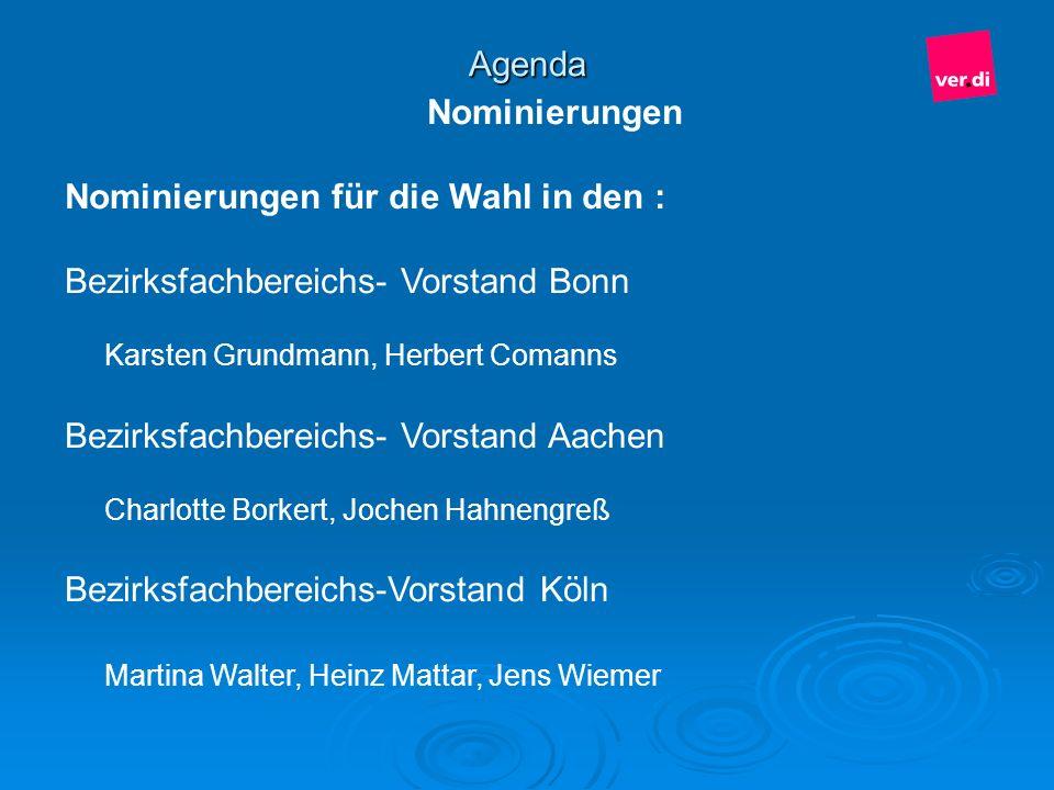 Nominierungen für die Wahl in den : Bezirksfachbereichs- Vorstand Bonn