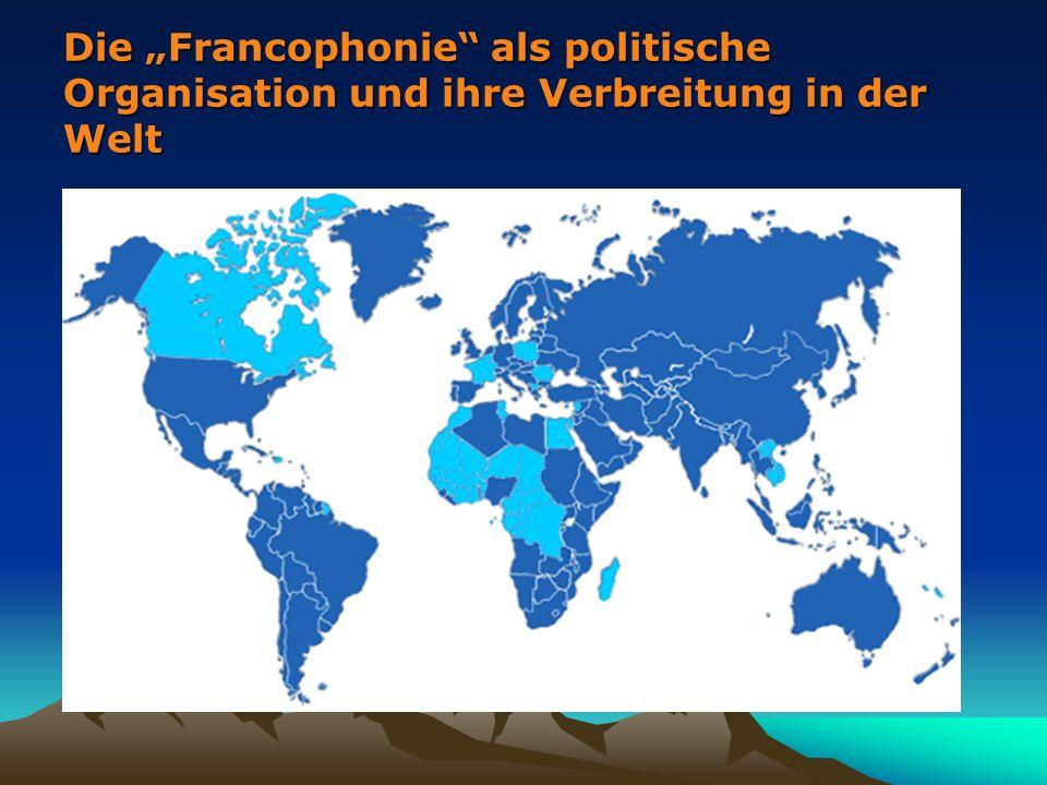 """Die """"Francophonie als politische Organisation und ihre Verbreitung in der Welt"""