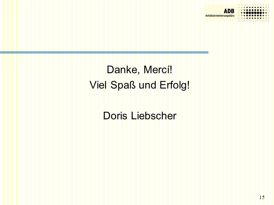 Danke, Mercí! Viel Spaß und Erfolg! Doris Liebscher