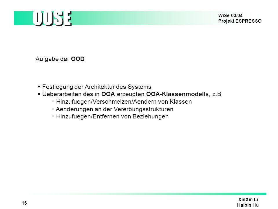 Aufgabe der OOD Festlegung der Architektur des Systems. Ueberarbeiten des in OOA erzeugten OOA-Klassenmodells, z.B.