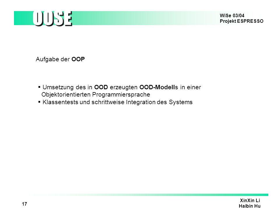 Aufgabe der OOP Umsetzung des in OOD erzeugten OOD-Modells in einer. Objektorientierten Programmiersprache.
