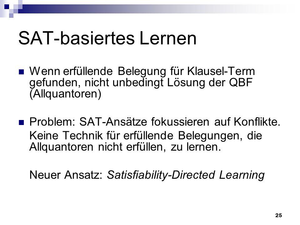 SAT-basiertes Lernen Wenn erfüllende Belegung für Klausel-Term gefunden, nicht unbedingt Lösung der QBF (Allquantoren)