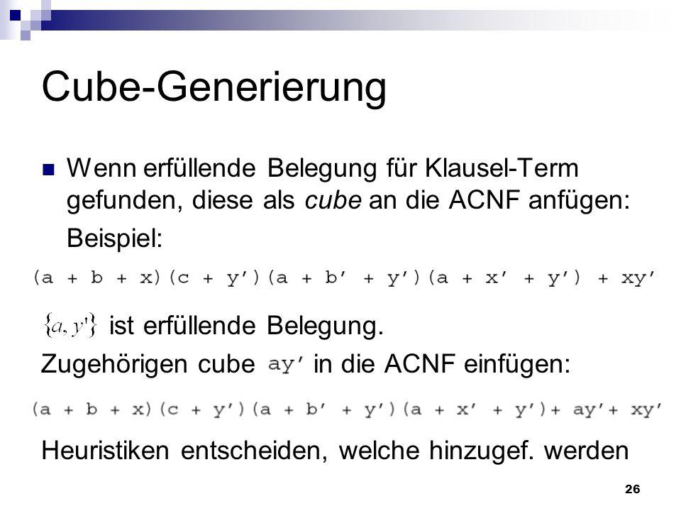 Cube-Generierung Wenn erfüllende Belegung für Klausel-Term gefunden, diese als cube an die ACNF anfügen: