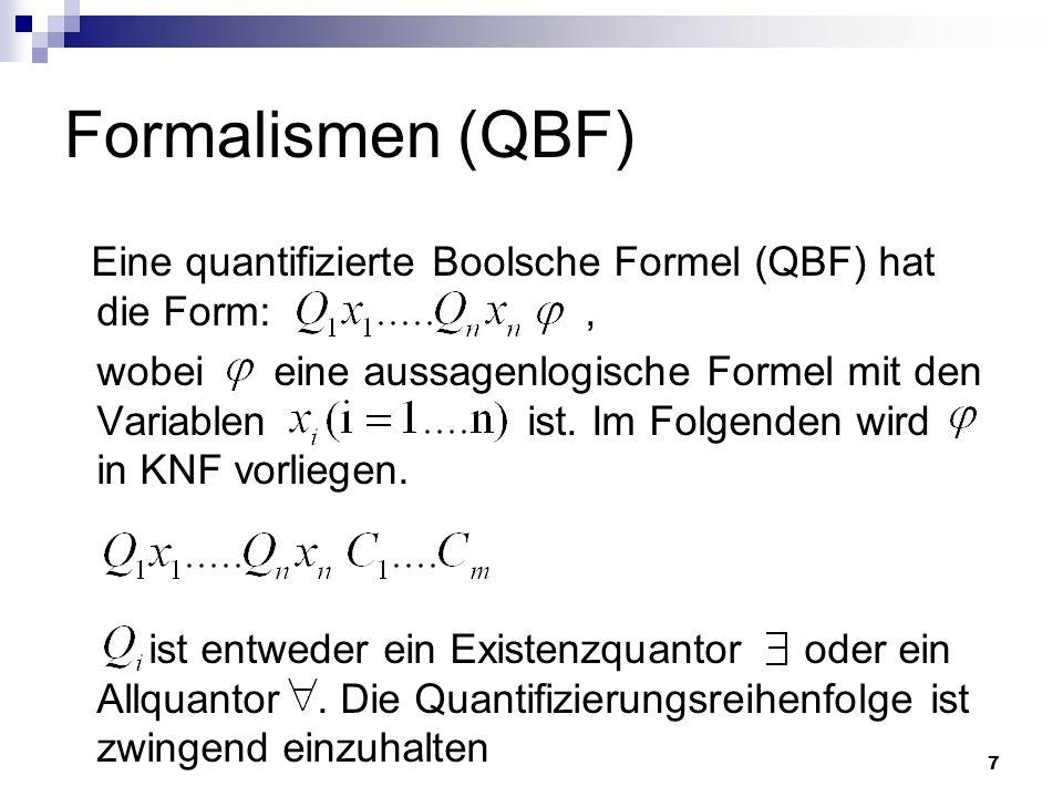 Formalismen (QBF) Eine quantifizierte Boolsche Formel (QBF) hat die Form: ,