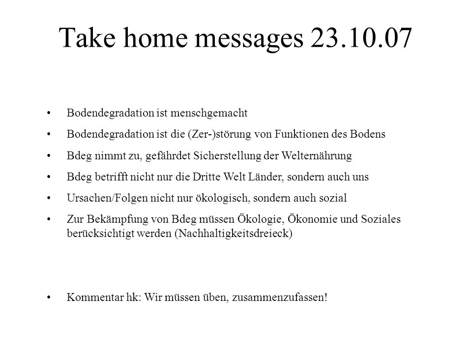 Take home messages 23.10.07 Bodendegradation ist menschgemacht