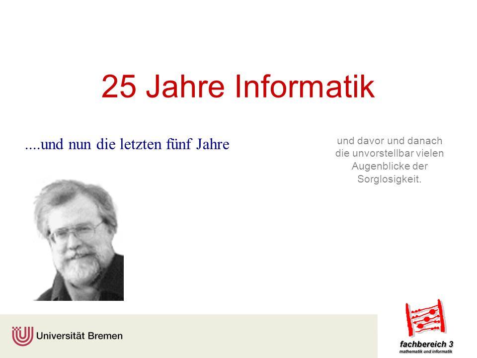 25 Jahre Informatik ....und nun die letzten fünf Jahre