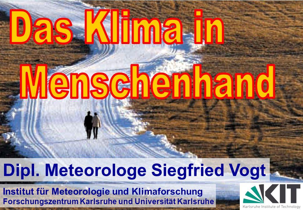 Das Klima in Menschenhand Dipl. Meteorologe Siegfried Vogt