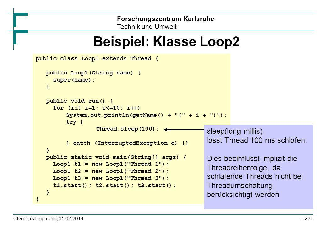Beispiel: Klasse Loop2 public class Loop1 extends Thread { public Loop1(String name) { super(name);