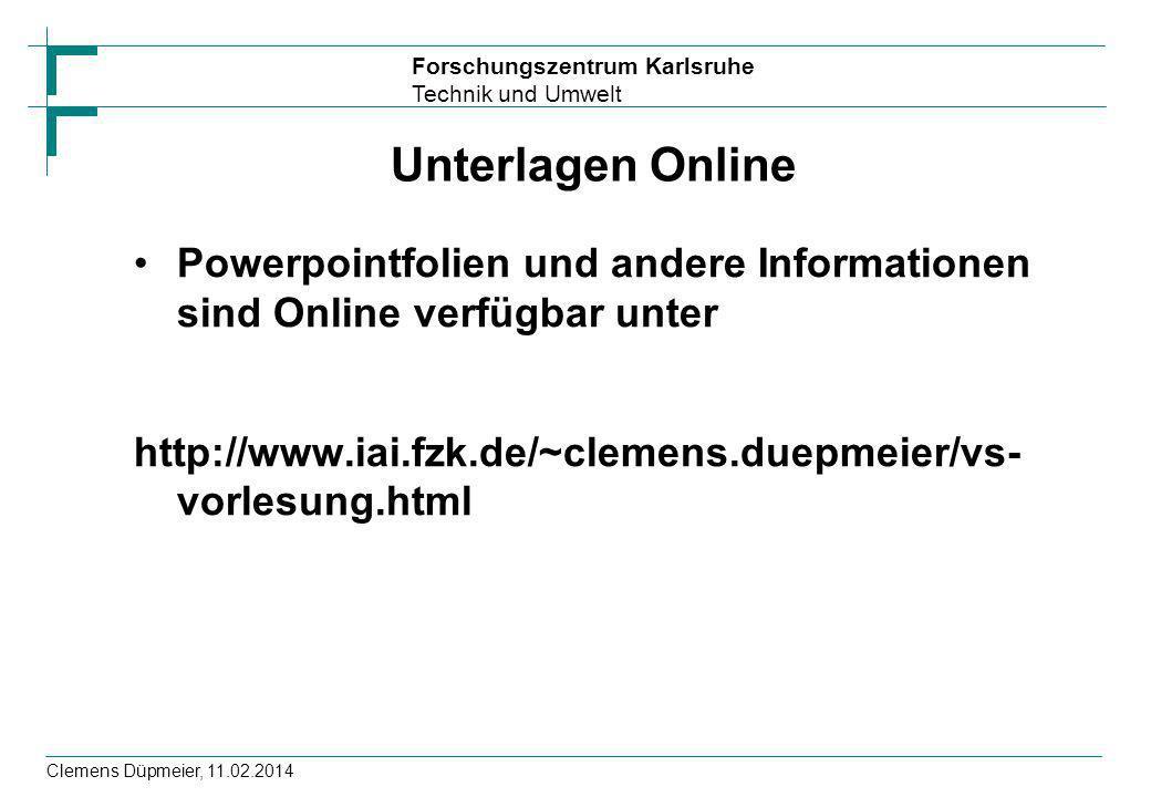 Unterlagen Online Powerpointfolien und andere Informationen sind Online verfügbar unter. http://www.iai.fzk.de/~clemens.duepmeier/vs-vorlesung.html.