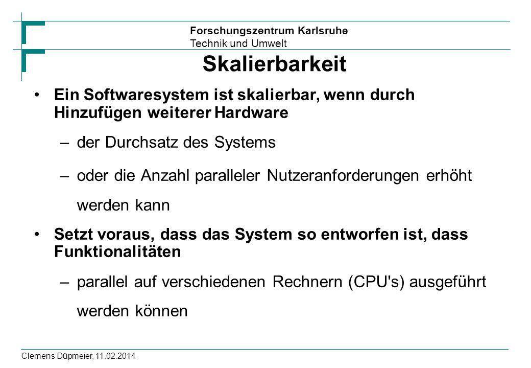 Skalierbarkeit Ein Softwaresystem ist skalierbar, wenn durch Hinzufügen weiterer Hardware. der Durchsatz des Systems.