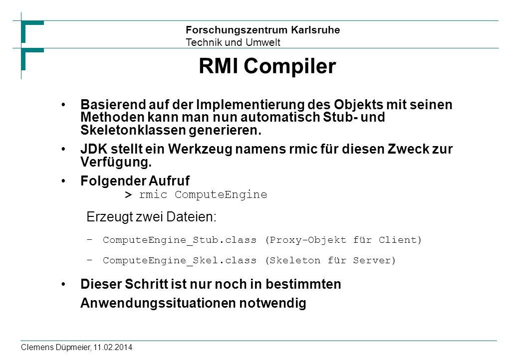 RMI Compiler Basierend auf der Implementierung des Objekts mit seinen Methoden kann man nun automatisch Stub- und Skeletonklassen generieren.