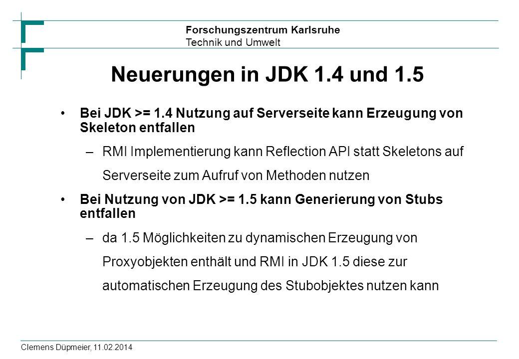 Neuerungen in JDK 1.4 und 1.5 Bei JDK >= 1.4 Nutzung auf Serverseite kann Erzeugung von Skeleton entfallen.