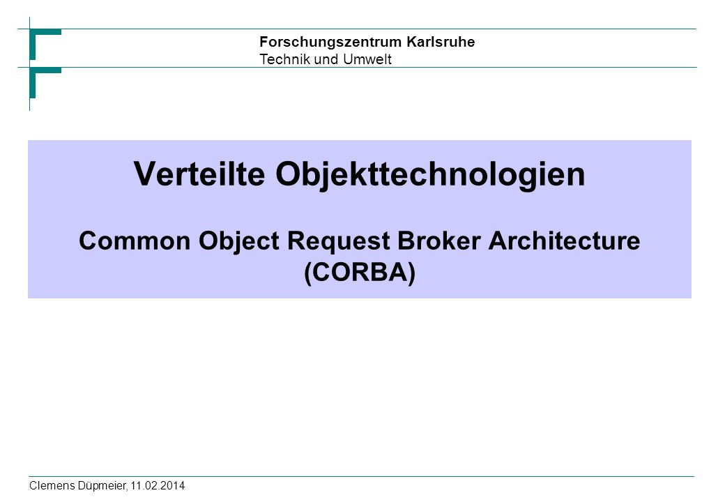 Verteilte Objekttechnologien Common Object Request Broker Architecture (CORBA)