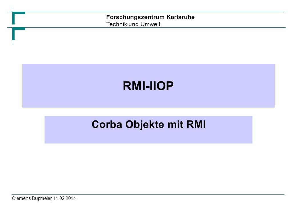 RMI-IIOP Corba Objekte mit RMI Clemens Düpmeier, 28.03.2017