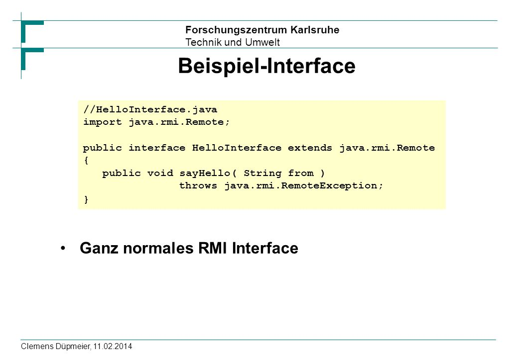 Beispiel-Interface Ganz normales RMI Interface //HelloInterface.java