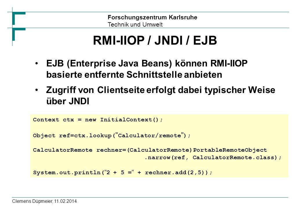 RMI-IIOP / JNDI / EJB EJB (Enterprise Java Beans) können RMI-IIOP basierte entfernte Schnittstelle anbieten.
