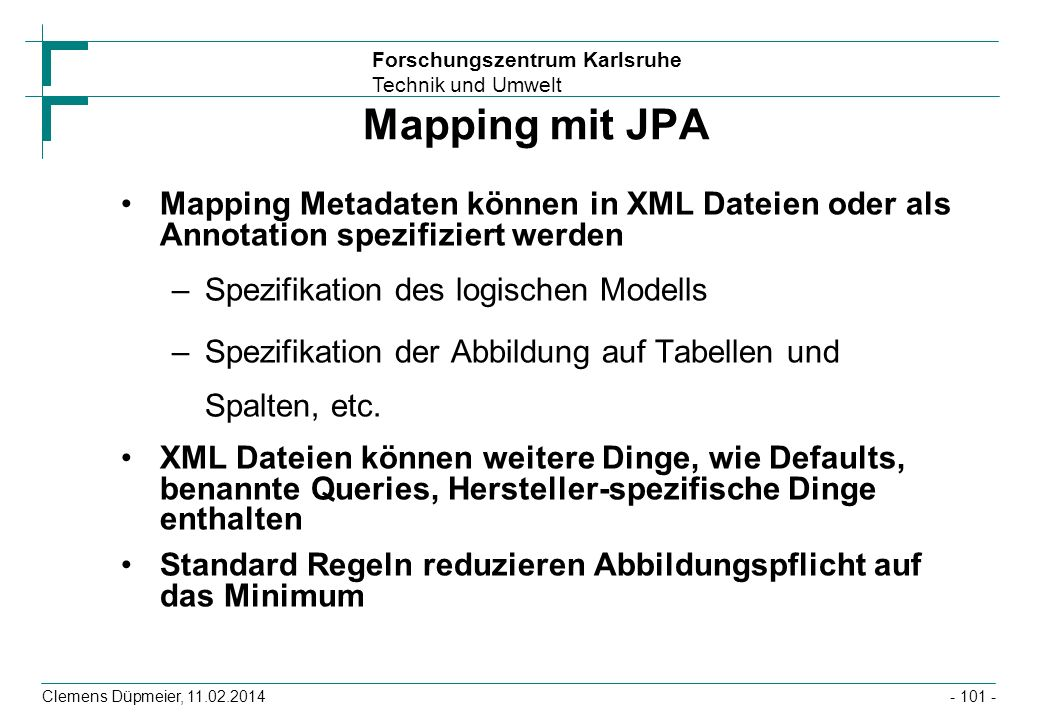 Mapping mit JPA Mapping Metadaten können in XML Dateien oder als Annotation spezifiziert werden. Spezifikation des logischen Modells.