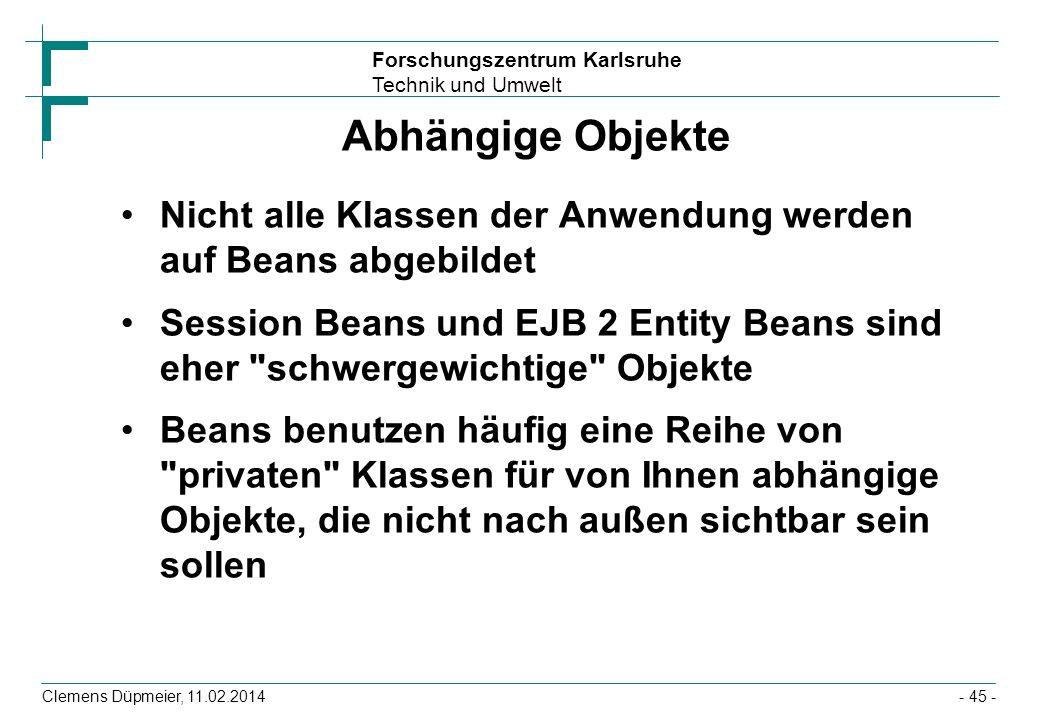 Abhängige Objekte Nicht alle Klassen der Anwendung werden auf Beans abgebildet.
