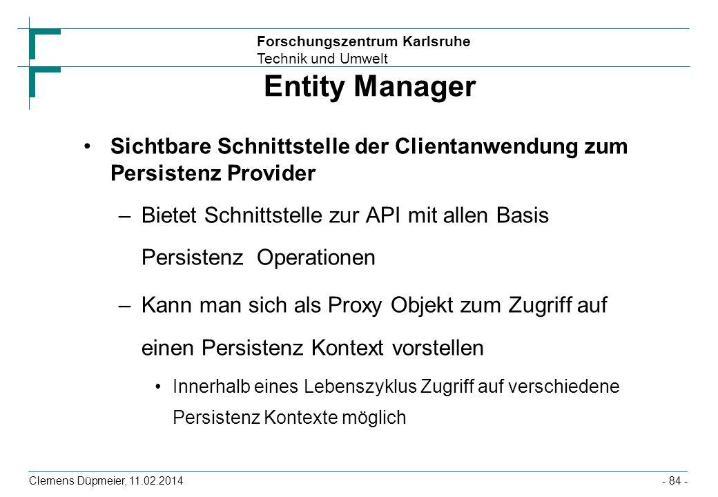 Entity Manager Sichtbare Schnittstelle der Clientanwendung zum Persistenz Provider.