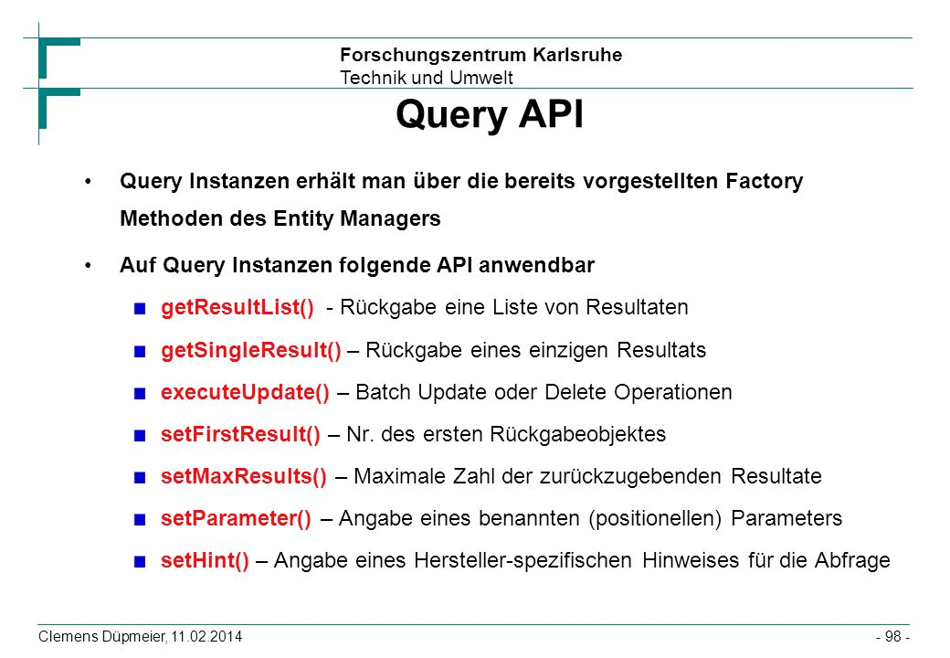 Query API Query Instanzen erhält man über die bereits vorgestellten Factory Methoden des Entity Managers.