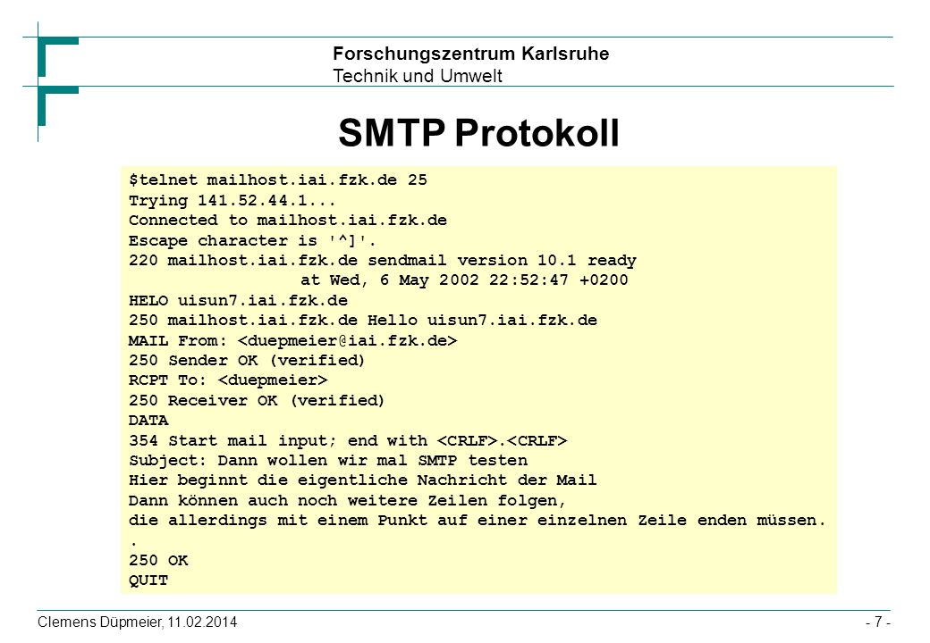 SMTP Protokoll $telnet mailhost.iai.fzk.de 25 Trying 141.52.44.1...