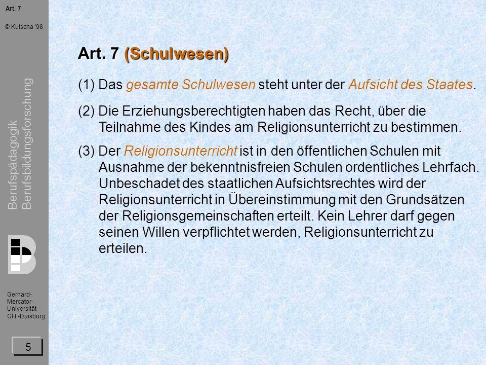 Art. 7 Art. 7 (Schulwesen) (1) Das gesamte Schulwesen steht unter der Aufsicht des Staates.