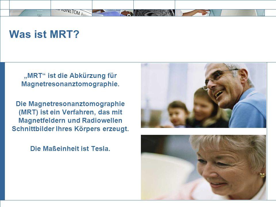 """Was ist MRT """"MRT ist die Abkürzung für Magnetresonanztomographie."""