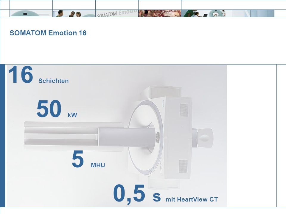 SOMATOM Emotion 16 16 Schichten 50 kW 5 MHU 0,5 s mit HeartView CT