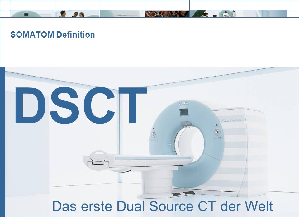 SOMATOM Definition DSCT Das erste Dual Source CT der Welt
