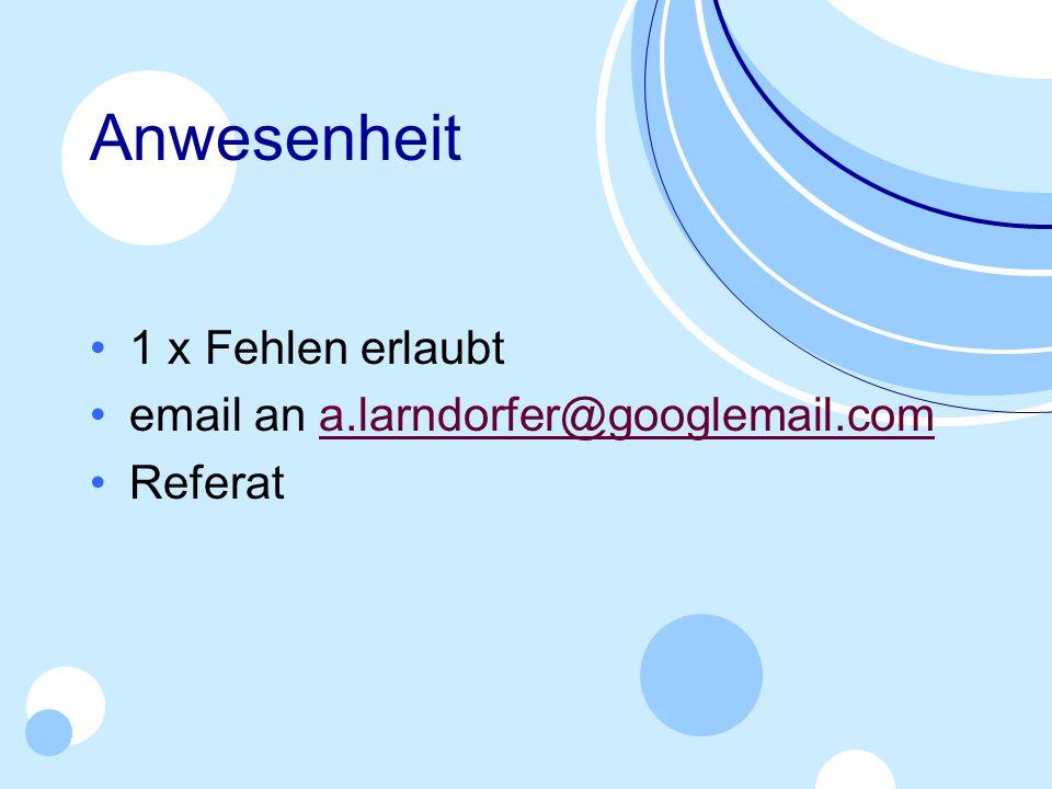 Anwesenheit 1 x Fehlen erlaubt email an a.larndorfer@googlemail.com