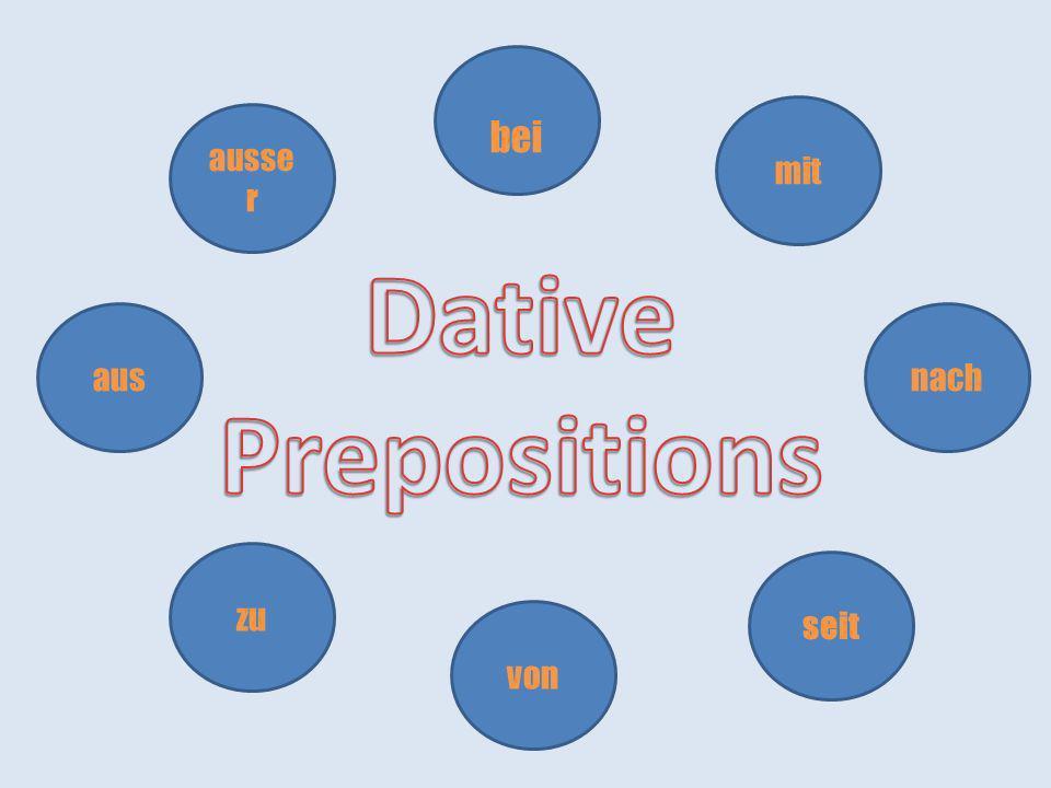 bei mit ausser Dative Prepositions aus nach zu seit von