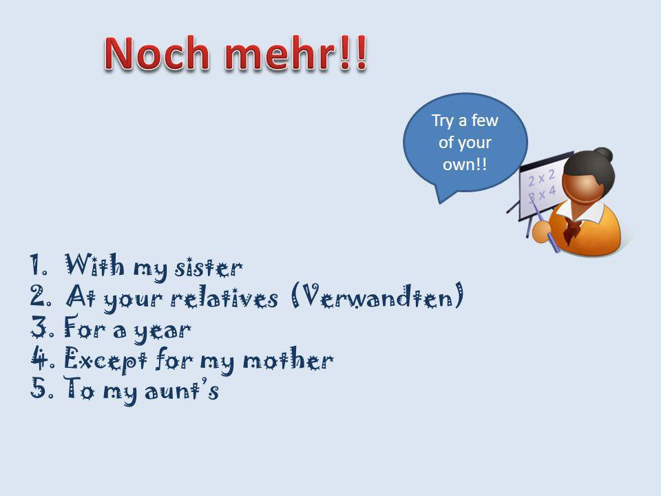 Noch mehr!! With my sister 2. At your relatives (Verwandten)