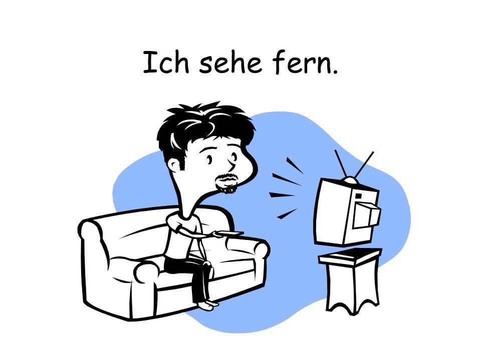 Ich sehe fern.