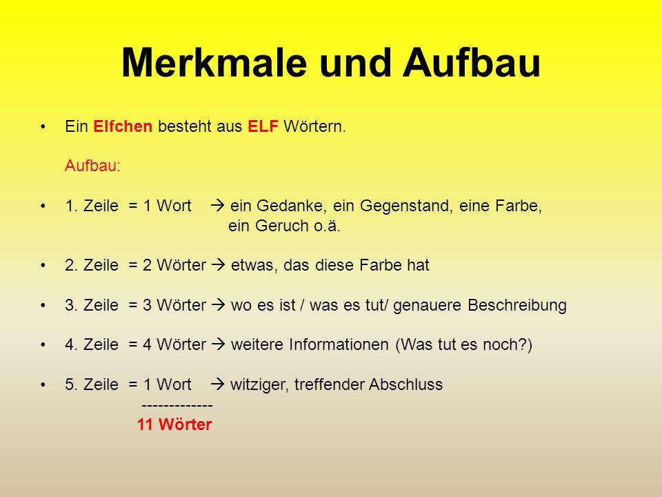 Merkmale und Aufbau Ein Elfchen besteht aus ELF Wörtern. Aufbau: