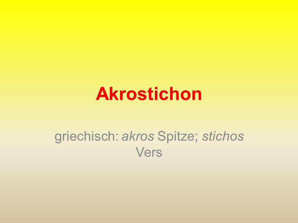 griechisch: akros Spitze; stichos Vers