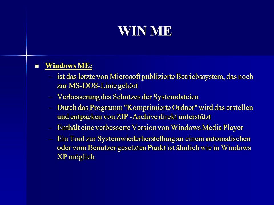 WIN ME Windows ME: ist das letzte von Microsoft publizierte Betriebssystem, das noch zur MS-DOS-Linie gehört.