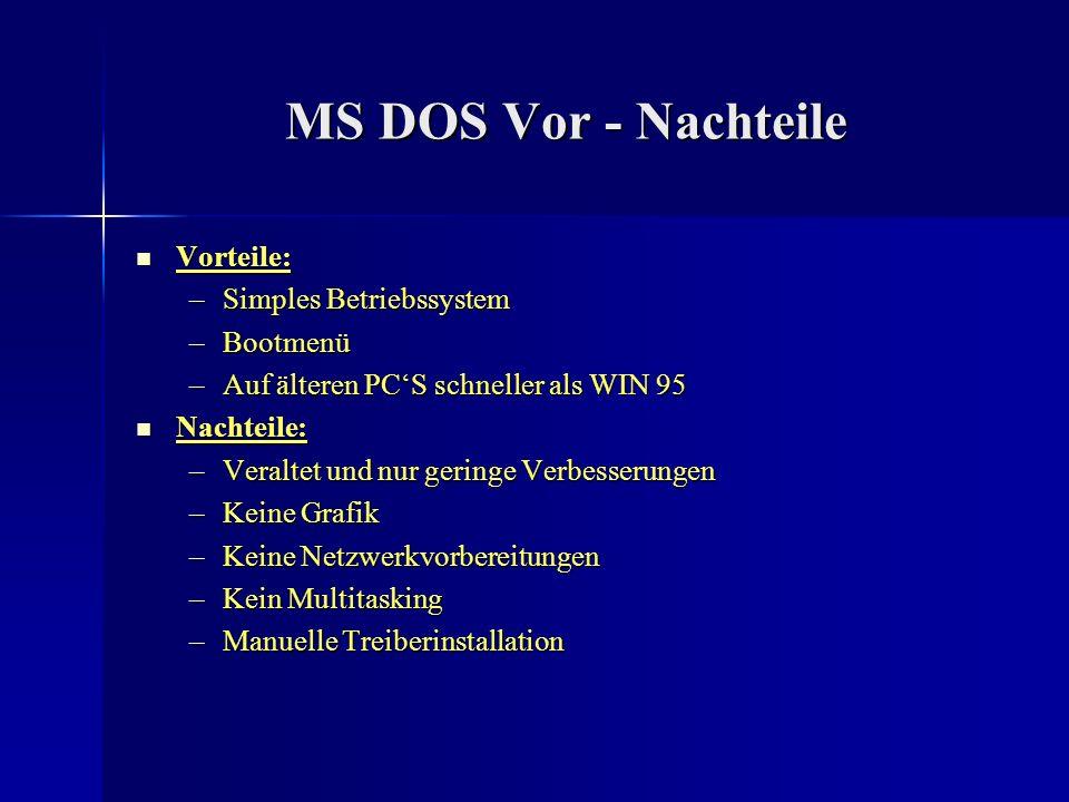 MS DOS Vor - Nachteile Vorteile: Simples Betriebssystem Bootmenü