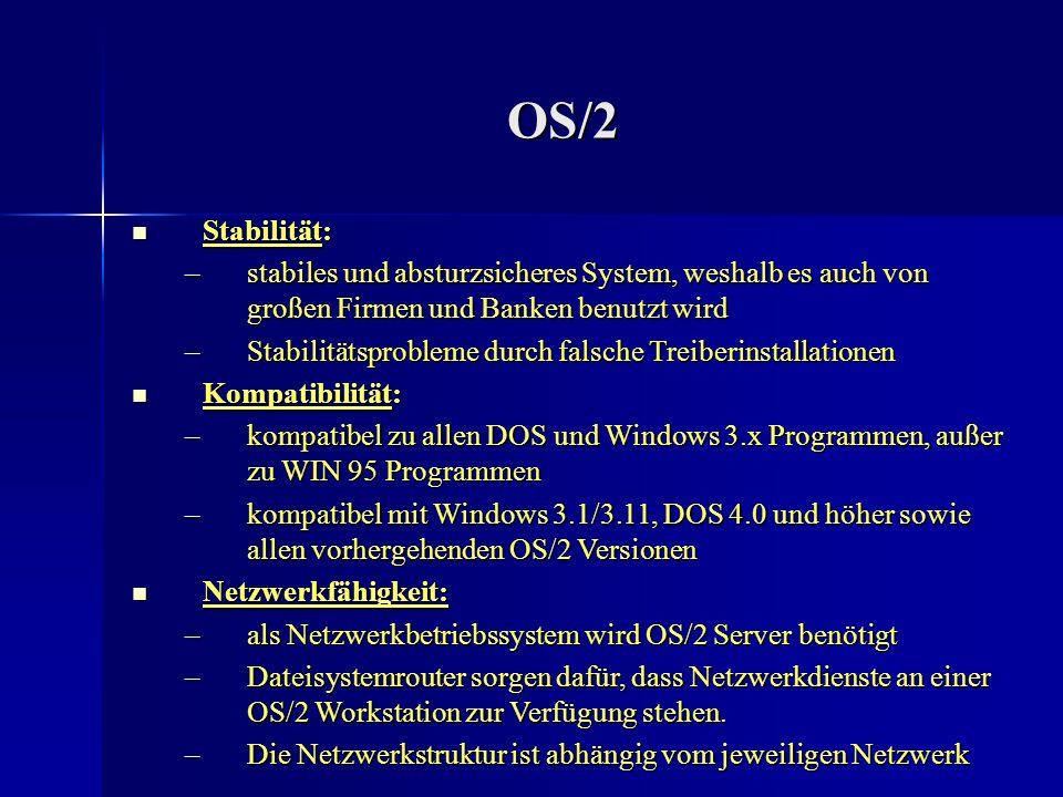 OS/2 Stabilität: stabiles und absturzsicheres System, weshalb es auch von großen Firmen und Banken benutzt wird.