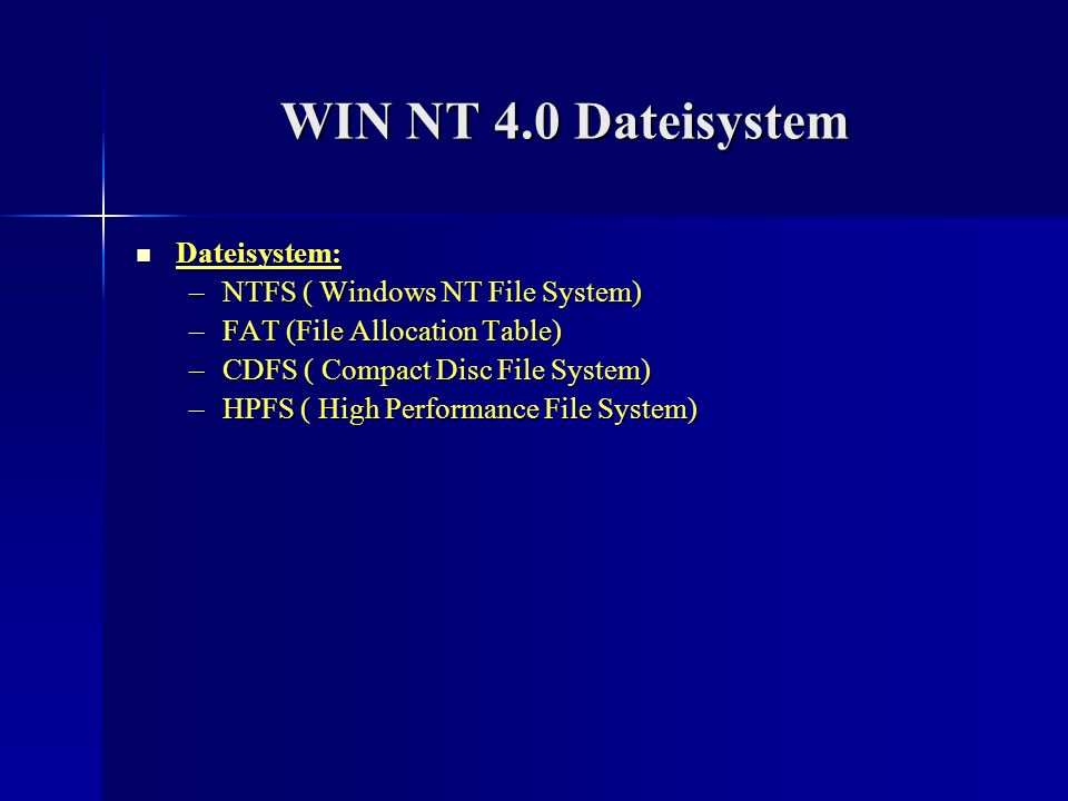 WIN NT 4.0 Dateisystem Dateisystem: NTFS ( Windows NT File System)