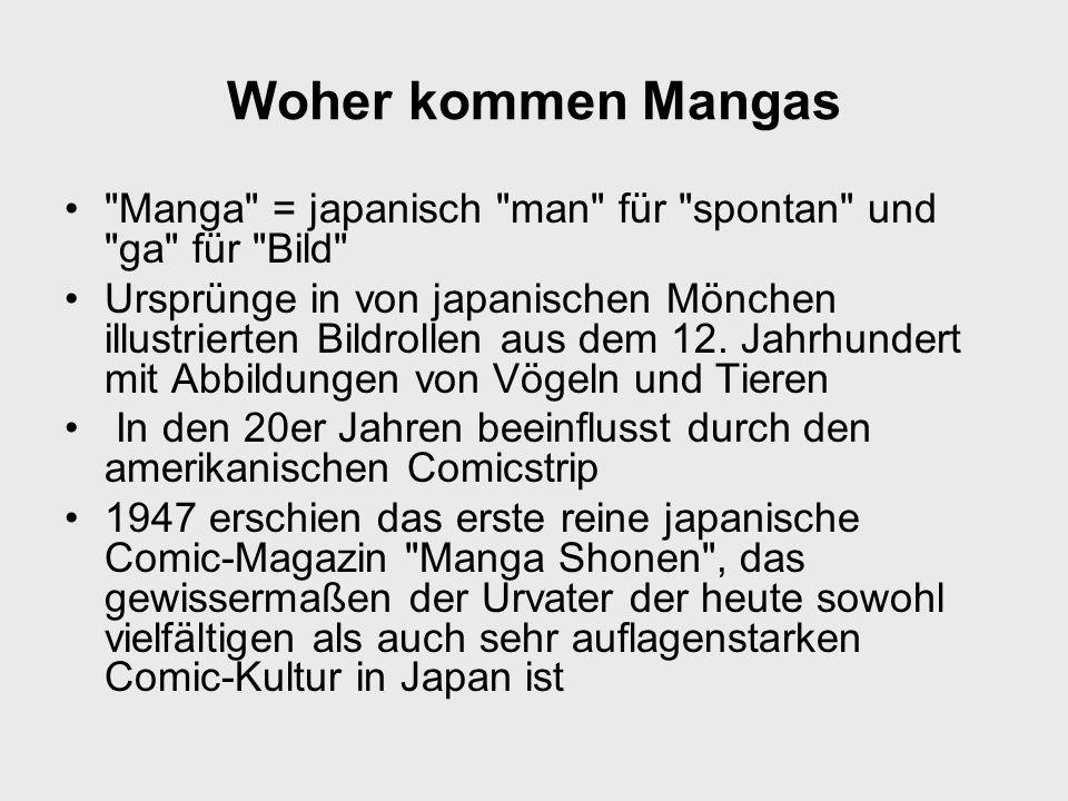 Woher kommen Mangas Manga = japanisch man für spontan und ga für Bild