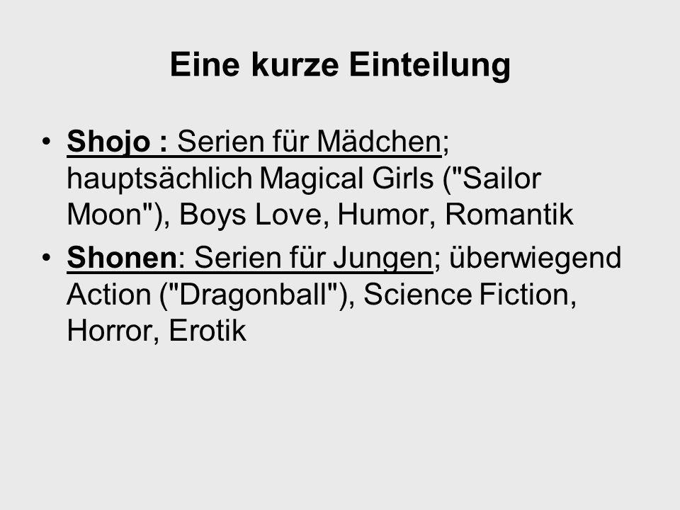 Eine kurze Einteilung Shojo : Serien für Mädchen; hauptsächlich Magical Girls ( Sailor Moon ), Boys Love, Humor, Romantik.