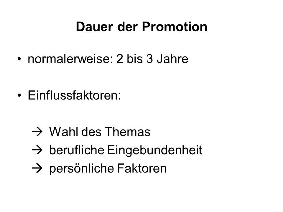 Dauer der Promotion normalerweise: 2 bis 3 Jahre Einflussfaktoren: