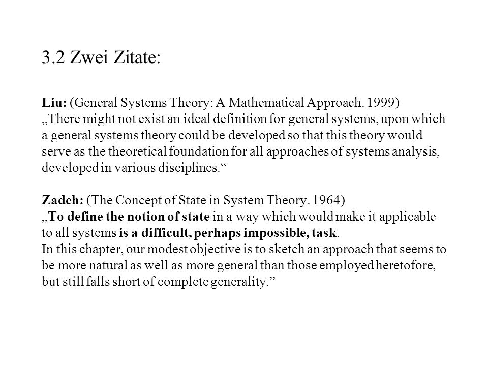 3.2 Zwei Zitate: Liu: (General Systems Theory: A Mathematical Approach.