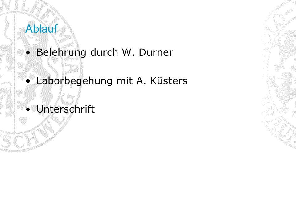 Ablauf Belehrung durch W. Durner Laborbegehung mit A. Küsters