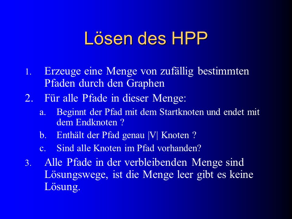 Lösen des HPP Erzeuge eine Menge von zufällig bestimmten Pfaden durch den Graphen. Für alle Pfade in dieser Menge: