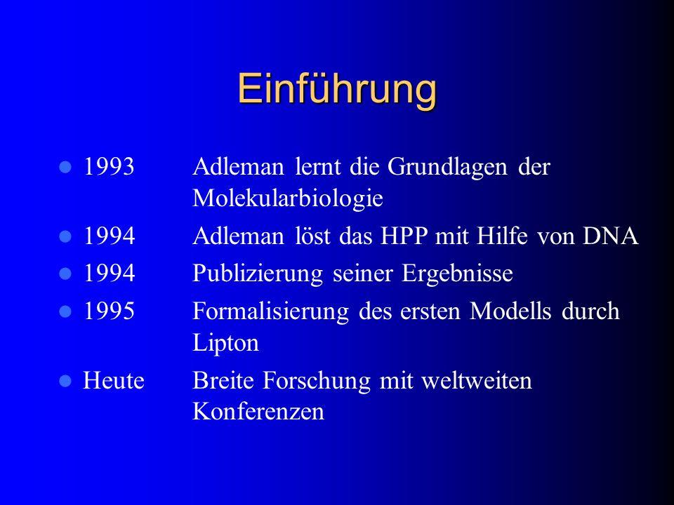 Einführung 1993 Adleman lernt die Grundlagen der Molekularbiologie